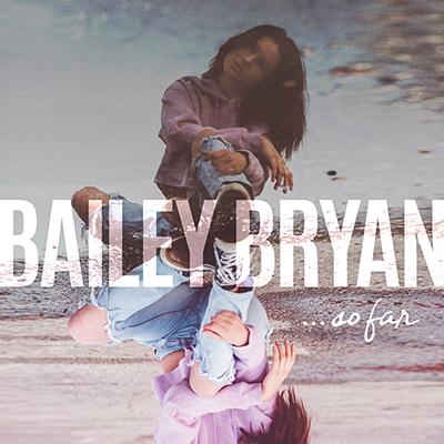 Bailey Bryan Debut EP- ...so far